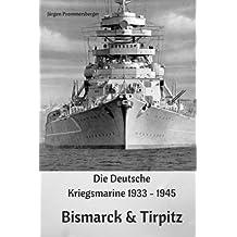 Die Deutsche Kriegsmarine 1933 - 1945: Bismarck &  Tirpitz