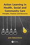 Action Learning in Health, Social and Community Care: Principles, Practices and Resources