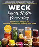 WECK Small-Batch Preserving: Year-Round Recipes for Canning, Fermenting, Pickling, an...