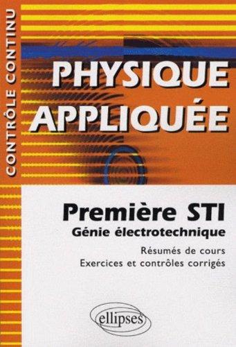 Physique Appliquée : Première STI Génie Electrotechnique - Résumés de cours, Exercices et contrôles corrigés