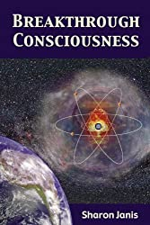 Breakthrough Consciousness: Exploring Who We Are and Why We are Here (English Edition)