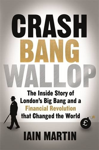 crash-bang-wallop-the-inside-story-of-londons-big-bang-and-a-financial-revolution-that-changed-the-w