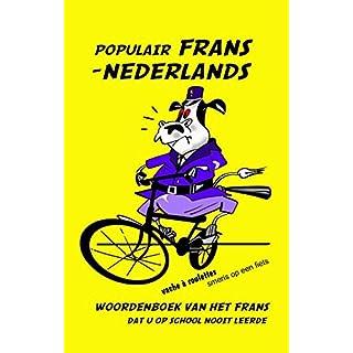 Woordenboek Populair Frans - Nederlands: Woordenboek van het Frans dat u op school nooit leerde