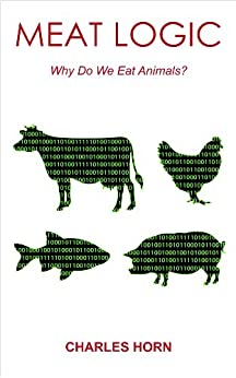 Meat Logic: Why Do We Eat Animals? by [Horn, Charles]