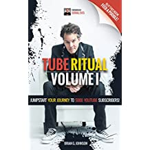 Tube Ritual Volume I: Jumpstart Your Journey To 5000 YouTube Subscribers!