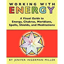 [Working with Energy: A Visual Guide to Energy, Chakras, Meridians, Spells, Shields & Meditations] (By: Jenifer Ingerman Miller) [published: August, 2010]