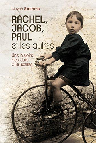 Rachel, Jacob, Paul et les autres: Une histoire des Juifs à Bruxelles (HISTOIRE/ACTUAL) par Lieven Saerens
