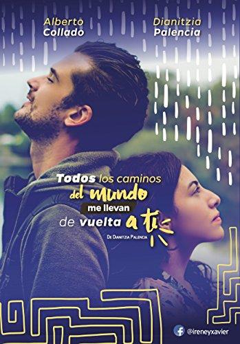 Todos los caminos del mundo me llevan de vuelta a ti por Dianitzia Yazmin Palencia Lopez