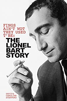Fings Ain't Wot They Used T' Be: The Lionel Bart Story by [Stafford, David, Stafford, Caroline]