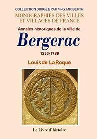 Bergerac (Annales Historiques de la Ville de). 1233-1789 par Louis de La Roque