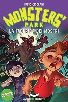 Monsters Park: La fabbrica dei mostri di [Cicolani Fabio]