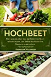 Hochbeet: Alles was du über das perfekte Hochbeet wissen musst, um deine Nachbarn ins Staunen zu versetzen