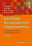 Roloff/Matek Maschinenelemente Aufgabensammlung: Lösungshinweise, Ergebnisse und ausführliche Lösungen - Herbert Wittel