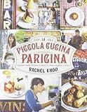 Scarica Libro La piccola cucina parigina I grandi classici francesi rivisitati in chiave semplice e fresca (PDF,EPUB,MOBI) Online Italiano Gratis