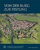 Von der Burg zur Festung: Der Wehrbau in Deutschland und Europa zwischen 1450 und 1600 -