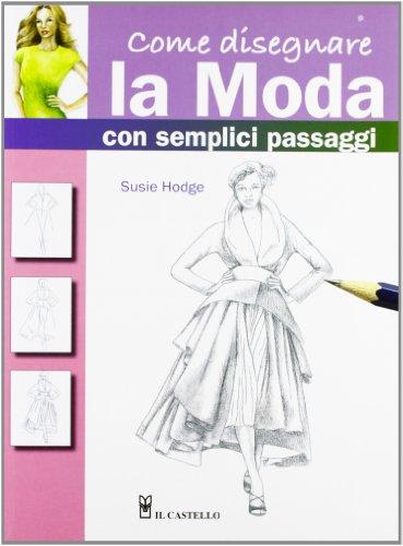Come disegnare la moda con semplici passaggi. Ediz. illustrata