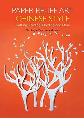 Paper Relief Art Chinese Style: Cutting, Folding, Molding and More (Contemporary Writers)