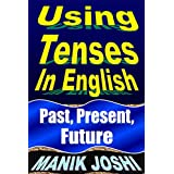 Using Tenses in English: Past, Present, Future (English Daily Use Book 15) (English Edition)