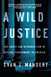 A Wild Justice – The Death and Resurrection of Capital Punishment in America