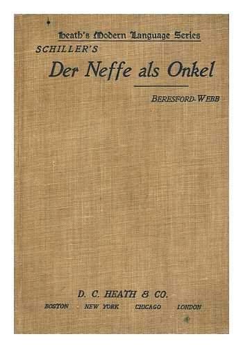 Der Neffe Als Onkel : Translated and Adapted from the French of Picard / by Friedrich Von Schiller, Edited with Notes and Vocabulary by H. S. Beresford-Webb