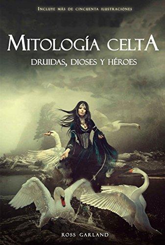 Mitología Celta: Druidas, Dioses y Héroes por Ross Garland