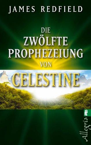 Die zwölfte Prophezeiung von Celestine: Jenseits von 2012 (Die Prophezeiungen von Celestine, Band 4)