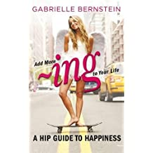 Add More ~ing to Your Life: A Hip Guide to Happiness