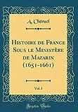 Histoire de France Sous Le Ministère de Mazarin (1651-1661), Vol. 3 (Classic Reprint)