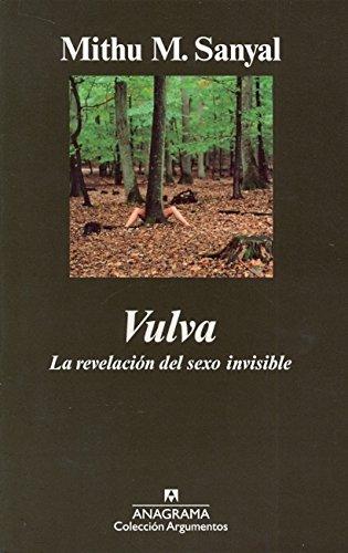 Vulva. La revelación del sexo invisible (Argumentos) por Mithu M. Sanyal