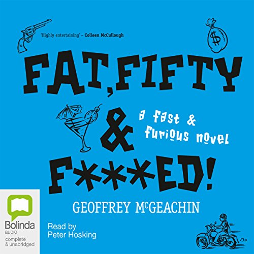 Fat, Fifty, and F***ed!: A Fast & Furious Novel (Geoffrey Mcgeachin)