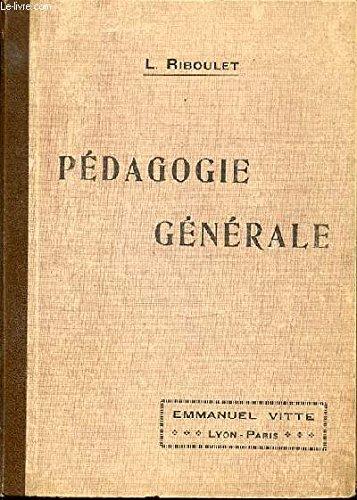 MANUEL DE PEDAGOGIE GENERALE A L'USAGE DES ECOLES NORMALES, DES CANDIDATS AU BREVET SUPERIEUR ET DE TOUS LES EDUCATEURS.