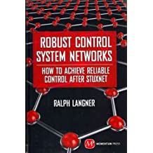 (Robust Control System Networks: How to Achieve Reliable Control After Stuxnet) By Langner, Ralph (Author) Hardcover on (09 , 2011)
