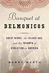 Banquet at Delmonico's: Great Minds, the Gilded Age, and the Triumph of Evolution in America by Barry Werth (2009-01-06)