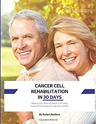 Cancer Cell Rehabilitation In 30 Days: Reduce Your Risk of Cancer in 30 Days, Cancer-Free Living for Long-Term Health by Redfern, Robert (2015) Paperback
