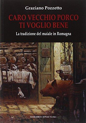 Caro vecchio porco ti voglio bene. La tradizione del maiale in Romagna.