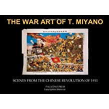 The War Art of T. Miyano: Scenes from the Chinese Revolution of 1911 by Palatino Press (2014-03-28)