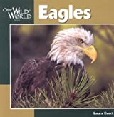 Eagles (Our Wild World) by Laura Evert (2001-03-01)