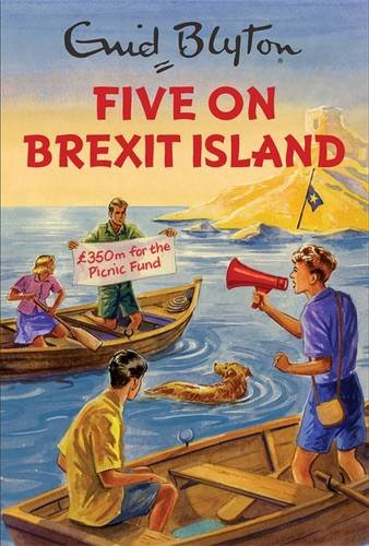 Five on Brexit Island: Enid Blyton for Grown Ups