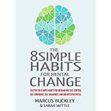 The 8 Simple Habits For Mental Change: Master The 8 Simple Habits For Unshakable Self Control, Self Confidence, Self-Awareness And Unlimited Potential – IN EVERY AREA OF YOUR LIFE (English Edition)