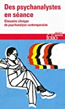 Des psychanalystes en séance. Glossaire clinique de psychanalyse contemporaine