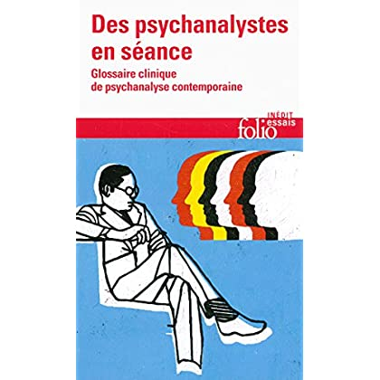 Des psychanalystes en séance. Glossaire clinique de psychanalyse contemporaine (Folio Essais t. 614)