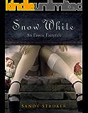 Snow White: An Erotic Fairytale (Erotic Fairytales Book 2)