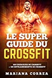 Le SUPER GUIDE DU CROSSFIT: 100 EXERCICES De CROSSFIT  + 100 ENTRAINEMENTS De CROSSFIT