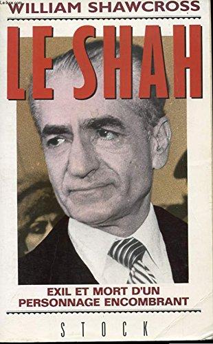 Le Shah : Exil et mort d'un personnage encombrant par William Shawcross