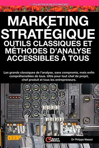 Marketing Stratégique : outils et méthodes d'analyse accessibles à tous: Les grands classiques de l'analyse sans compromis mais enfin compréhensibles de tous