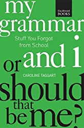 My Grammar and I Or Should That Be Me?: How to Speak and Write It Right by Caroline Taggart (2014-09-30)