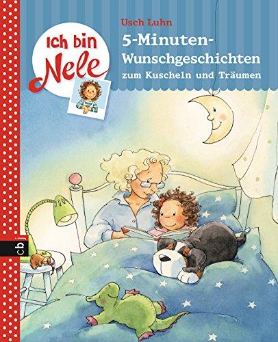 Ich bin Nele - 5-Minuten-Wunschgeschichten zum Kuscheln und Träumen (Ich bin Nele - Sonderbände 4)