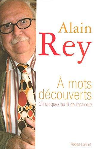 A mots découverts : Chroniques au fil de l'actualité par Alain Rey