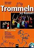 Trommeln ist Klasse! Band 1 für Einsteiger: Musik mit Körper und Stimme, Trommeln, Fässern, Rohren und Flaschen. Rhythmische Spiele, Übungen, Lieder ... mit Gesamtarrangements und Übungssequenzen