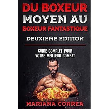 DU BOXEUR MOYEN Au BOXEUR FANTASTIQUE  DEUXIEME EDITION: GUIDE COMPLET Pour VOTRE MEILLEUR COMBAT